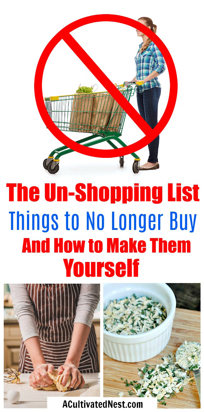 The Un-Shopping List- The Un-Shopping List / Un-Grocery List is a great way to reduce your expenses. It's a list that you make of all the products that you're going to stop buying and start making or going without. Here's how to make your own Un-Shopping List, plus DIYs and recipes for the products you won't be buying anymore! | #frugal #saveMoney #DIY #homemade #moneySavingTips #moneySavingIdeas #frugalLiving #shopping