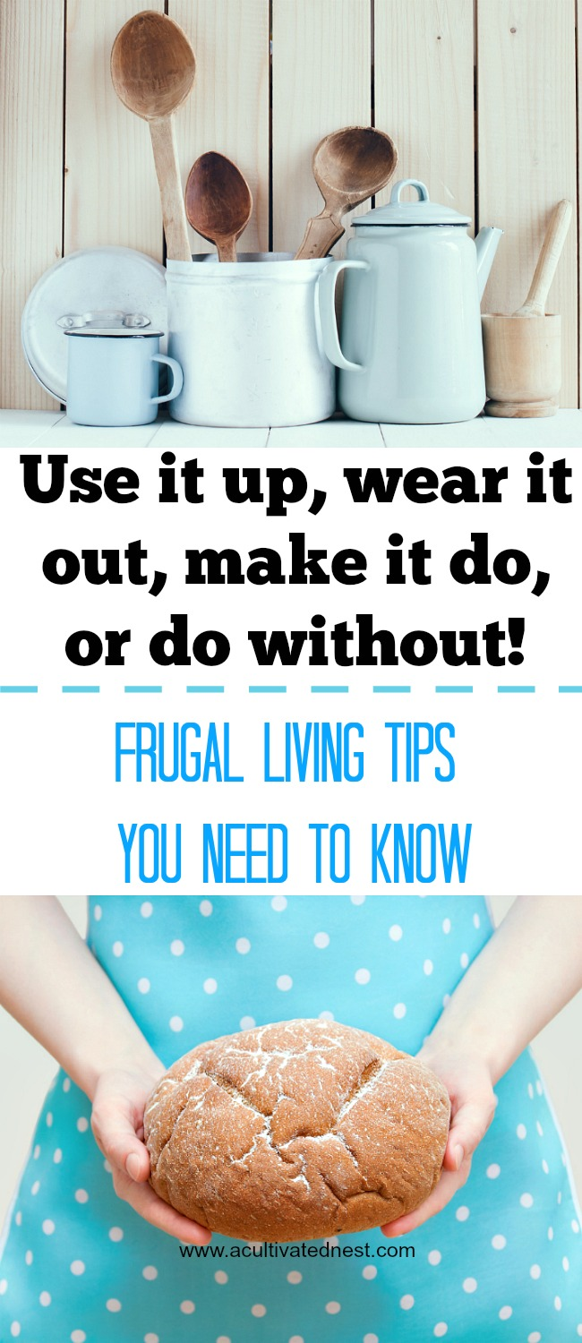 Use it up, wear it out, make it do, or do without was a very popular saying back in the day! If you are trying to get out of debt you really need to adopt this attitude because any money that you don't spend is money you can use to reduce your debt or save for the future! Depression era frugal living tips, frugal living tips, money saving tips #frugal #moneysavingtips #acultivatednest