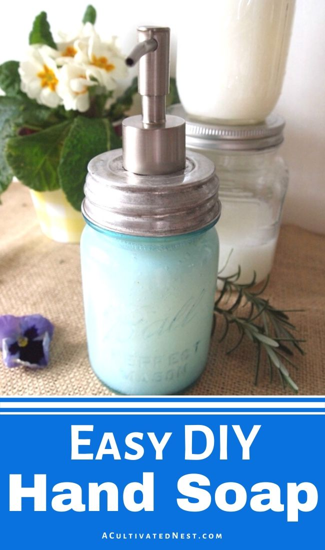 Easy DIY Hand Soap- Making your own handmade liquid hand soap is easy! Here's how to make a frugal (and natural) DIY hand soap! | #DIY #frugalLiving #saveMoney #soap #ACultivatedNest