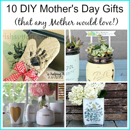 10 diy mother 39 s day gifts any mother would love Mothers day presents diy