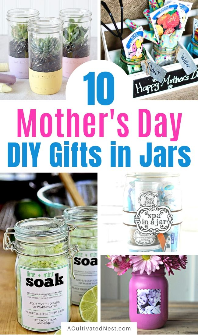10 Pretty Mother's Day Gifts Using Jars- Skip the stores this year and give your mom one of these 10 Pretty Mother's Day Gifts Using Jars! They're all easy to make, and are gifts she's sure to love! | Mother's Day gift ideas, #mothersDayGifts #diyGifts #homemadeGifts #jarGifts #ACultivatedNest