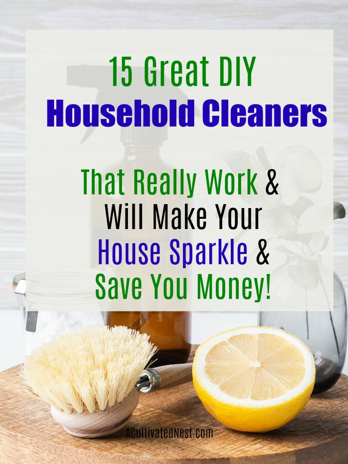 15 Great DIY Money Saving Household Cleaners- You can get your home clean naturally and save money at the same time with these 15 DIY money saving household cleaners! They're all so easy to make! | #homemadeCleaner #cleaning #householdCleaner #diyCleaner #ACultivatedNest