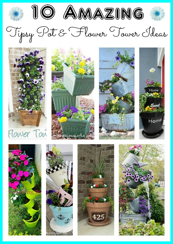 10 amazing flower tower & tipsy pot ideas