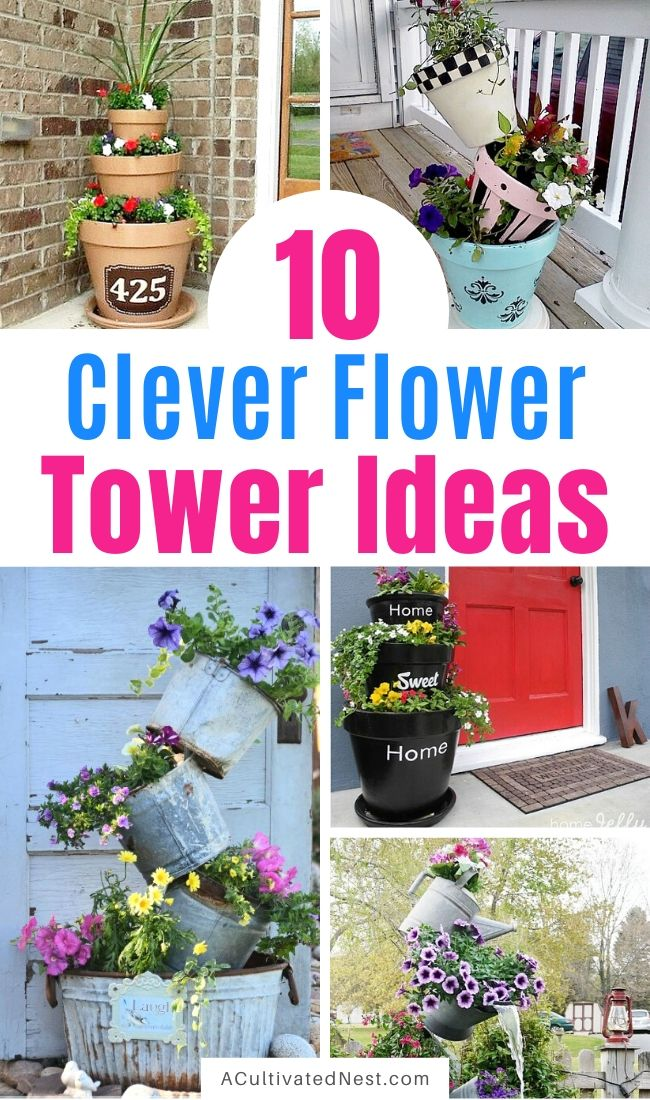 10 Clever Flower Tower Ideas- For a unique and pretty way to display your flowers, you should check out these clever flower tower and tipsy pot planter ideas! | #flowerTower #tipsyPotPlanter #gardening #flowerGardening #ACultivatedNest