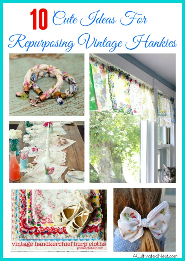Found some pretty old hankies? Don't keep them stored away! Instead, check out these 10 super cute ways to repurpose vintage hankies!