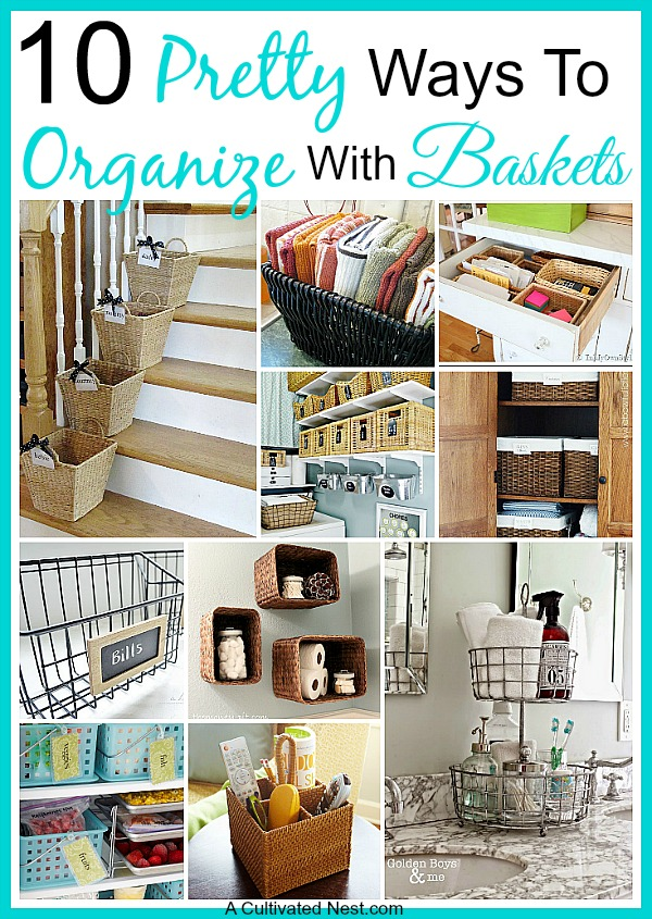 10 Pretty Ways To Organize With Baskets- A Cultivated Nest