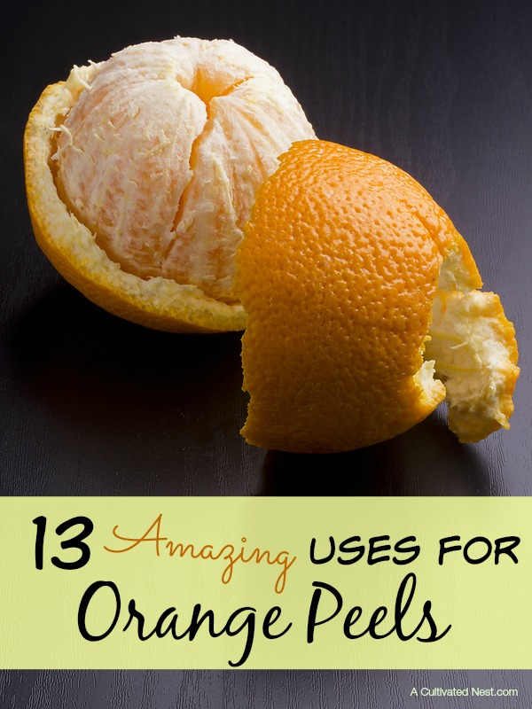 Don't toss those orange peels. Here are 13 amazing ways you can use orange peels!