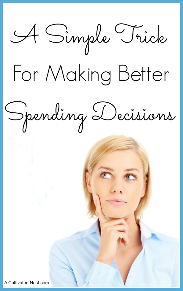 A Frugal Money Saving Trick That Will Help You Make Better Spending Decisions. A simple trick like this can potentially save you lots of money because after you use this technique for a while, your mind set regarding how you spend money will change