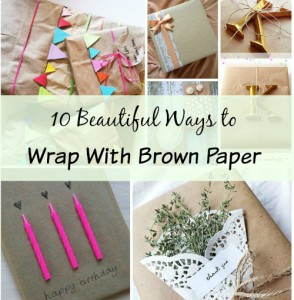 10 Beautiful Ways To Wrap With Inexpensive Brown Paper