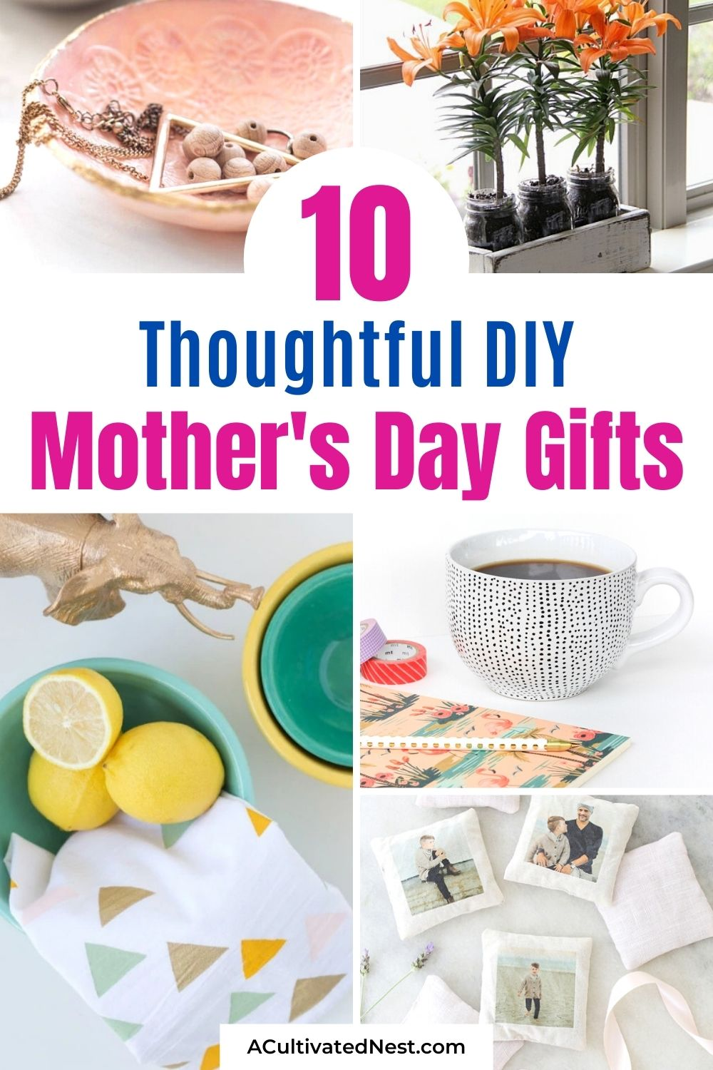 10 Awesome DIY Mother's Day Gifts- If you want to give Mom something she'll really love for Mother's Day this year, then you need to check out these awesome DIY Mother's Day gifts! | #diyGifts #homemadeGifts #mothersDay #mothersDayGifts #ACultivatedNest