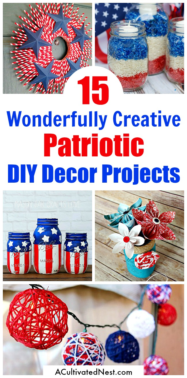 15 Creative Patriotic DIY Home Decor Projects- Want to add a festive patriotic touch to your home for Memorial Day, the Fourth of July, or just because? Check out these 15 patriotic DIY Home Decor Projects! These are such creative, inspiring,and easy red, white and blue DIY ideas! | #FourthOfJuly #MemorialDay #patriotic #DIY #DIYProjects #craft #decor