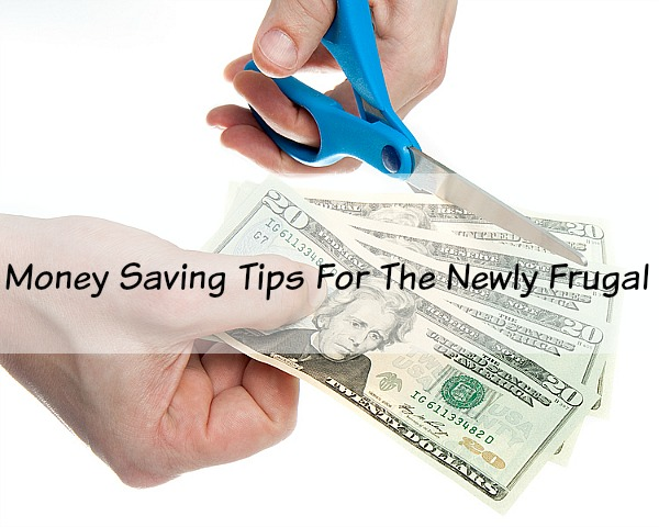 Money Saving Tips For The Newly Frugal