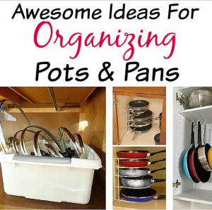Awesome Tips for Organizing Your Pots & Pans