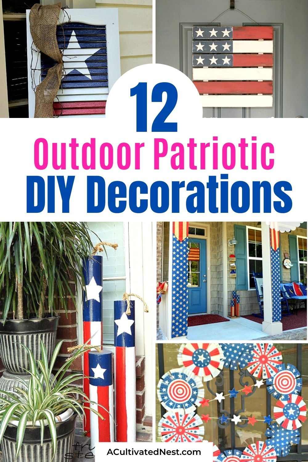 12 Cute DIY Patriotic Outdoor Decorations- Make your yard or front porch extra festive this years with these 12 DIY patriotic outdoor decorations! They're perfect for Memorial Day or the Fourth of July!   Fourth of July decorations, Memorial Day decorations, flag themed décor #FourthOfJuly #MemorialDay #diyProjects #patrioticDIY #ACultivatedNest