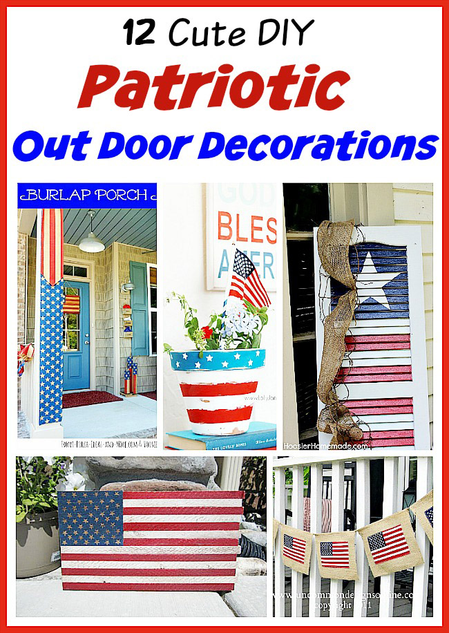 12 Cute DIY Patriotic Outdoor Decorations   These 12 cute patriotic outdoor decorations ideas will turn your ordinary yard or front porch into the festive place to be!