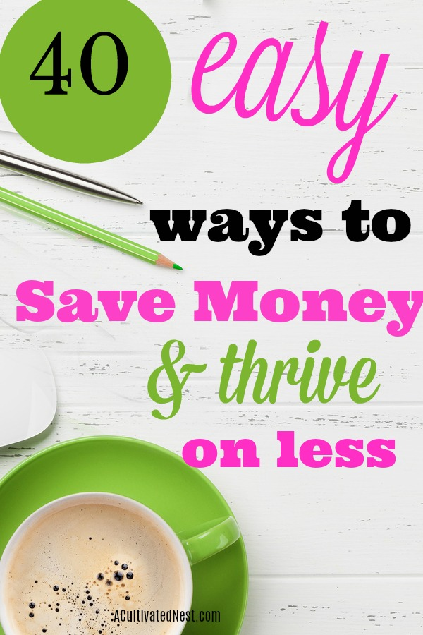 40 Easy Ways To Save Money & Thrive On Less- Money Saving Tips and Tricks- There are so many different and easy ways to make your money go farther, from simply managing your money better to reducing some expenses. Check out these 40 simple money saving tips and tricks! | #frugalLiving #saveMoney #moneySavingTip