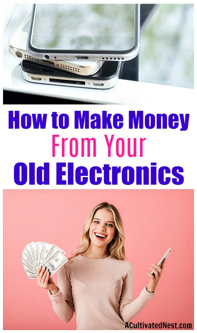 How to Make Money from Your Old Electronics- Old or broken electronics aren't trash- they actually can be a great way to make some extra cash! Take a look at these clever ways to make money from your old electronics! | ways to add to your savings, make cash for Christmas, trade in electronics, make money from old devices, #frugalLiving #makeMoney #ACultivatedNest