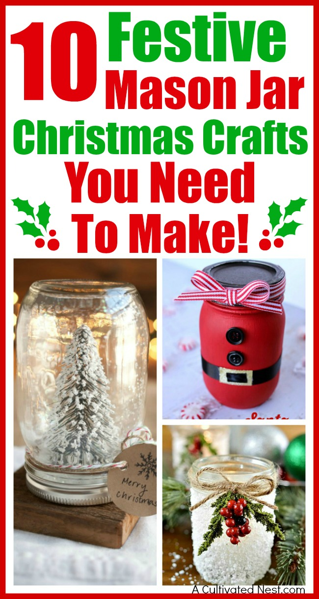 10 Festive Christmas Mason Jar Crafts- If you want a fun and frugal way to decorate your home for Christmas, then you need to make one of these 10 festive Christmas Mason jar crafts! | DIY holiday decor project, decor to make with Mason jars, DIY Christmas decorations, #DIY #Christmas #ACultivatedNest