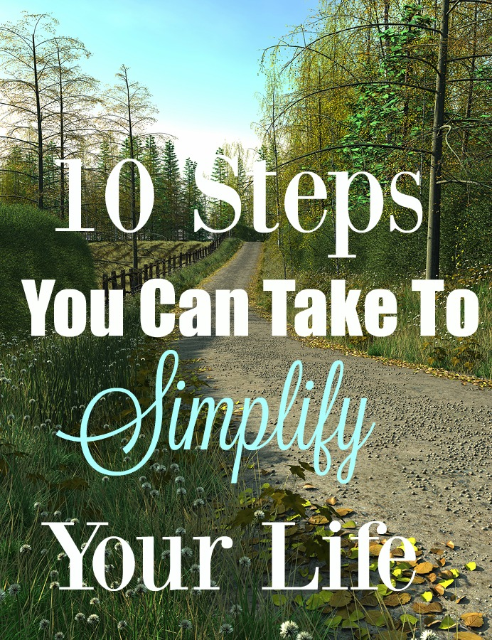 10 Steps You Can Take To Simplify Your Life