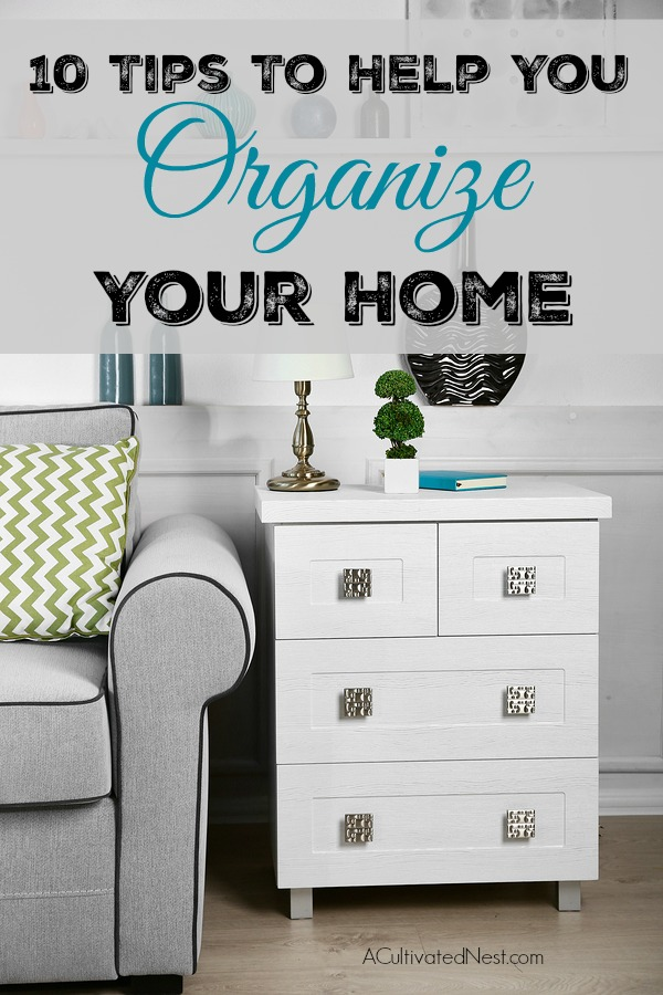 10 Tips To Help You Organize Your Home