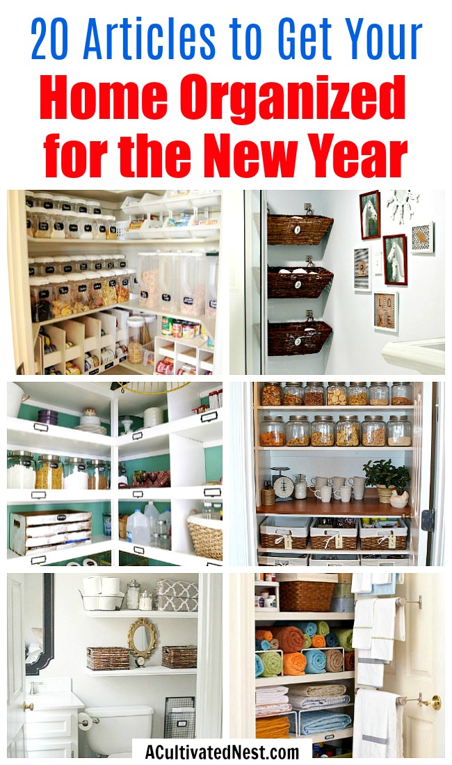 20 Articles to Help Organize Your Home for the New Year- What better way to start the new year than with an organized home? Check out these 20 articles to help organize your home for the new year! | organizing tips, organize your home in a weekend, organize, #organizing #homeOrganization #ACultivatedNest
