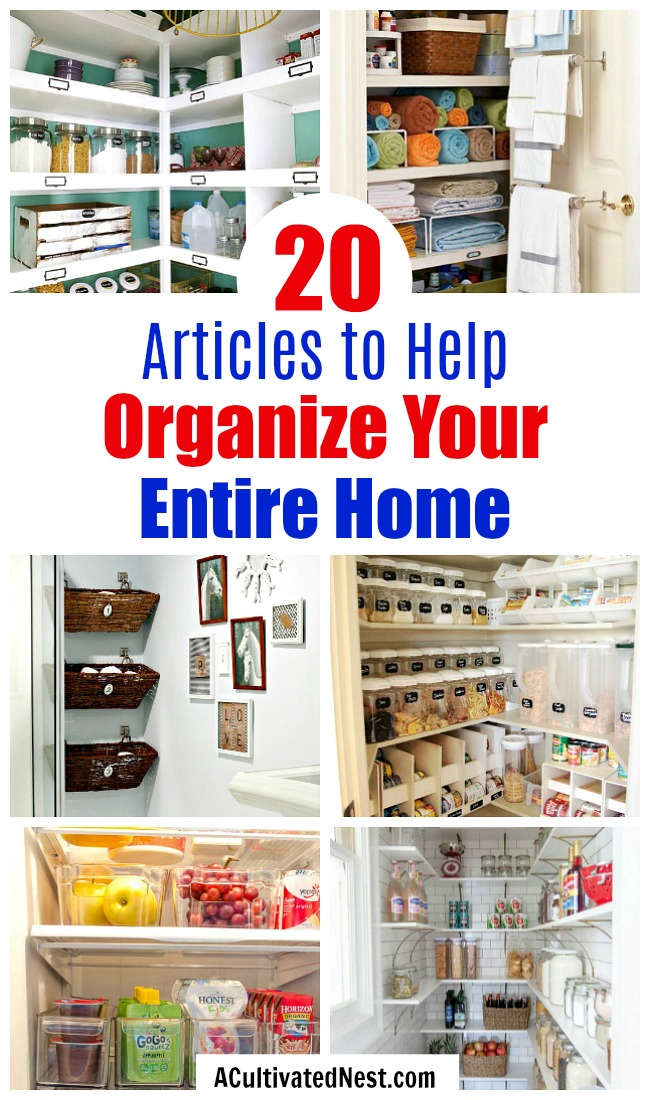 20 Articles to Help Organize Your Entire Home- These 20 home organization articles are full of tips, hacks, and organizing DIYs that will help you get your entire home organized with ease! | organizing tips, organize your home in a weekend, organize, home organization, #organizing #organizationTips #ACultivatedNest