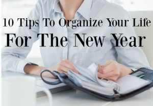 10 Tips To Help You Organize Your Life for the New Year