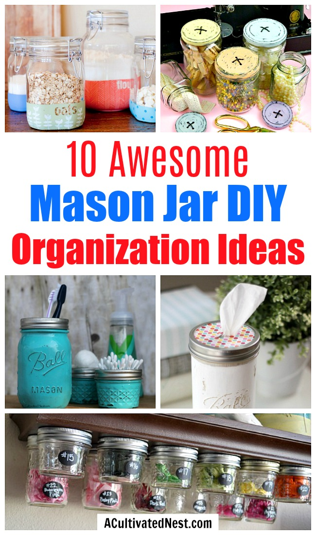 10 Clever Mason Jar Organization Ideas- If you want to get your home organized, use Mason jars! There are so many things you can organize in jars, and these Mason jar DIY projects will make your jars look beautiful! | organize with jars, organizing hacks, #organizingTips #organization #homeOrganization #ACultivatedNest