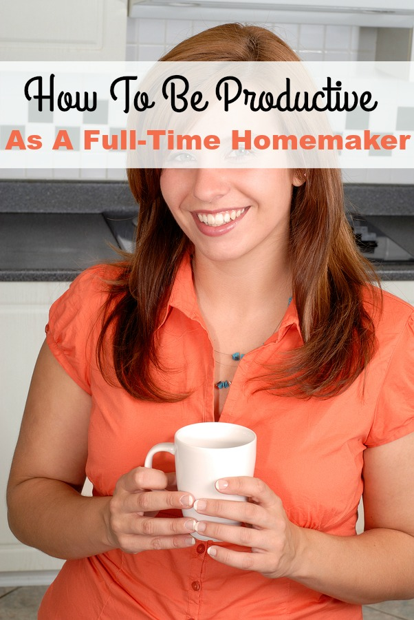 How To Be Productive As A Full-Time Homemaker