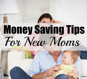 Money Saving Tips For New Moms