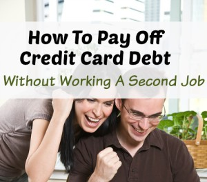 How To Pay Off Credit Card Debt Without A Second Job