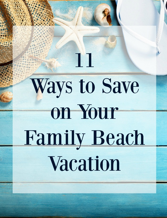 11 Ways to Save On Your Family Beach Vacation - If you want to plan a great family beach vacation and save money while doing it, check out my 11 Ways to Save On Your Family Beach Vacation!