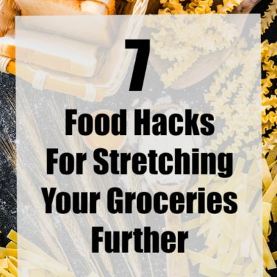 7 Food Hacks For Stretching Your Groceries Further