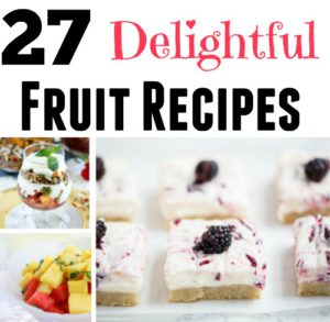 27 Yummy Delightful Fruit Recipes