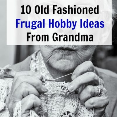 10 Old Fashioned Frugal Hobby Ideas from Grandma