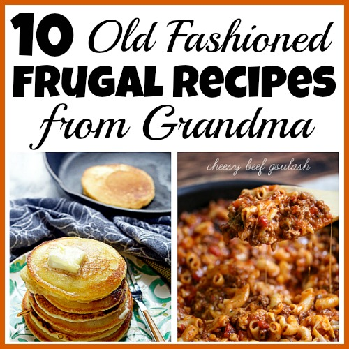 10 Old Fashioned Frugal Recipes From Grandma