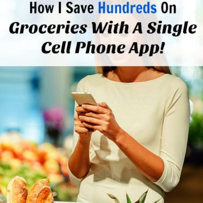 How I Save Hundreds On Groceries With A Single Cell Phone App!