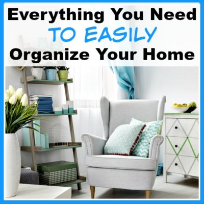 Everything You Need to Easily Organize Your Home