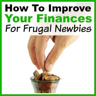 How to Improve Your Finances- for Frugal Newbies