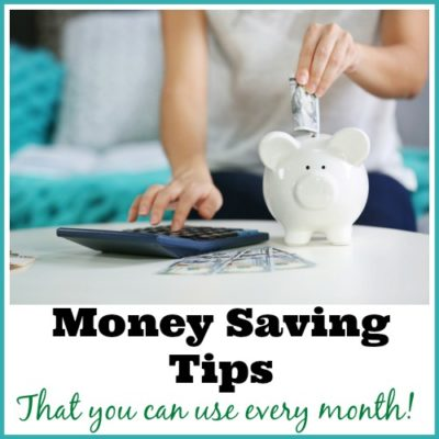 Money Saving Tips that you can use every month