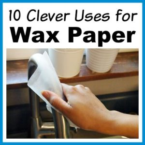 10 Clever Uses for Wax Paper