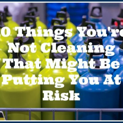 10 Things You're Not Cleaning That Might Be Putting You at Risk