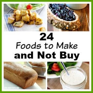 24 Foods to Make and Not Buy