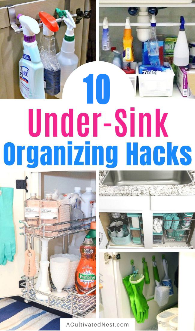 10 Under-Sink Organizing Hacks- Tired of it being messy and disorganized underneath your kitchen sink? Then you need to check out these 8 genius under-sink organizing hacks!   kitchen organizing ideas, #organization #organizingTips #kitchenOrganization #homeOrganization #ACultivatedNest