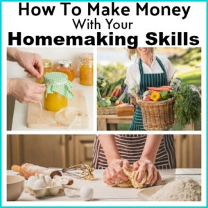 How To Make Money With Your Homemaking Skills