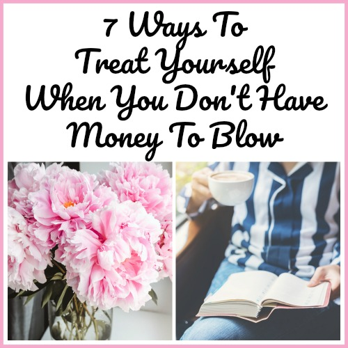 7 Ways To Treat Yourself When You Don't Have Money To Blow- There are plenty of ways to pamper yourself that won't cost you a dime. Enjoy these 7 wonderful ways to treat yourself when you don't have money to blow! | frugal living, self-care, save money, how to treat yourself on a budget