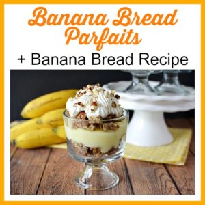 Banana Bread Parfaits + Homemade Banana Bread Recipe
