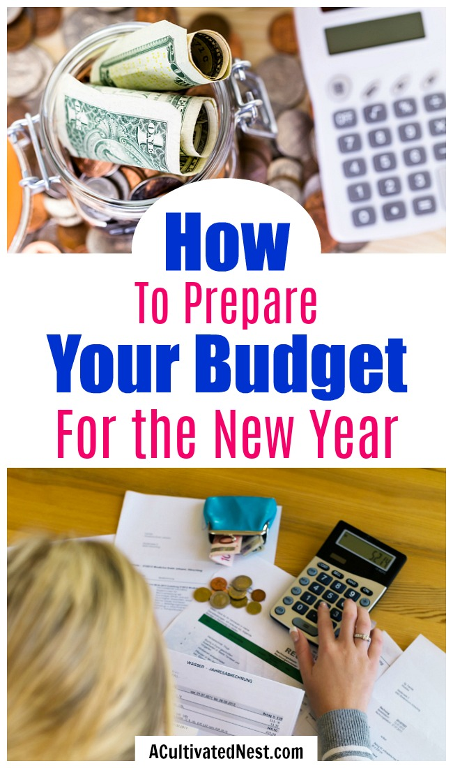 Preparing Your Budget for Next Year- Having a well planned budget for the year will help you achieve your financial goals. Here is how to make a great budget for the new year! | update your budget for the new year, how to make a budget, budgeting tips, personal finance, #budgeting #frugalLiving #ACultivatedNest