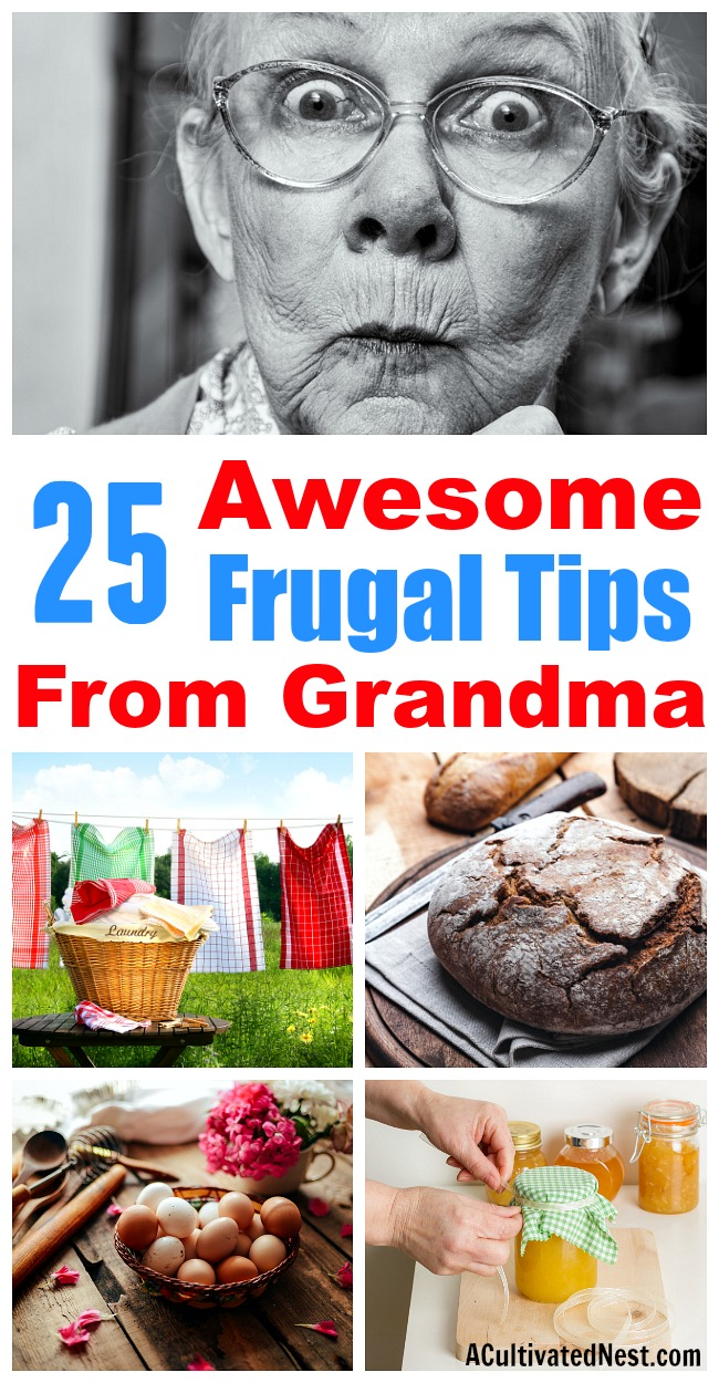 25 Frugal Tips from Grandma- Your grandma probably knew tons of handy frugal tricks and tips to help her save money. Learn how to live a good life on less with these 25 super helpful frugal tips from grandma! These ideas are very effective, and so easy to do! | ways to save money, vintage money tips, old-fashioned personal finance tips, #frugalLiving #debtFree #saveMoney #moneySavingTips #frugal #moneySaving #vintage #oldFashioned #grandma #frugalTips