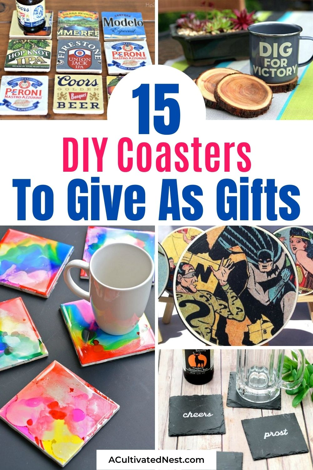 15 DIY Coasters That Make Great Gifts- These fantastic DIY coasters make great gifts and are sure to put a smile on anyone's face! They are easy to make, too! | #diyGift #homemadeGift #craft #coasters #ACultivatedNest